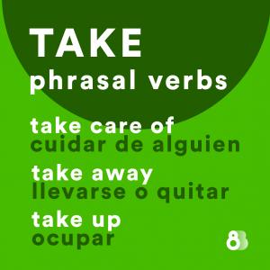 ejemplos de phrasal verb con take - 8BELTS